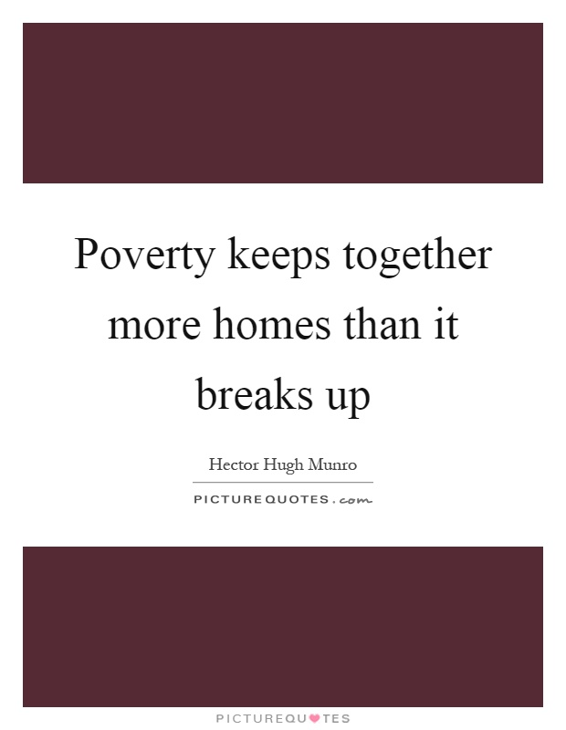 Poverty keeps together more homes than it breaks up Picture Quote #1