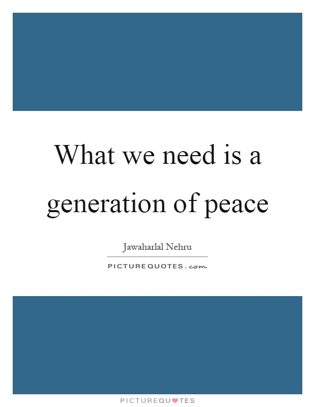 What we need is a generation of peace Picture Quote #1
