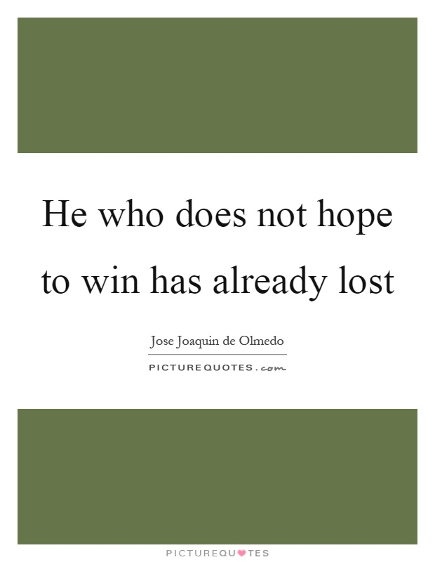 He who does not hope to win has already lost Picture Quote #1