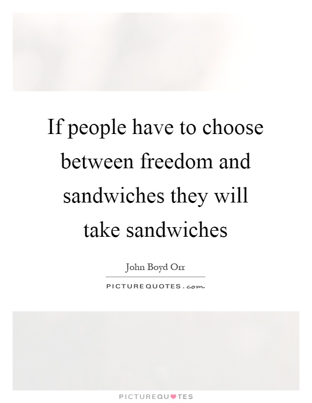 If people have to choose between freedom and sandwiches they will take sandwiches Picture Quote #1