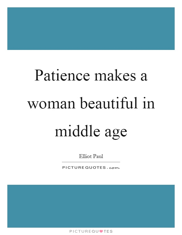 Patience makes a woman beautiful in middle age Picture Quote #1