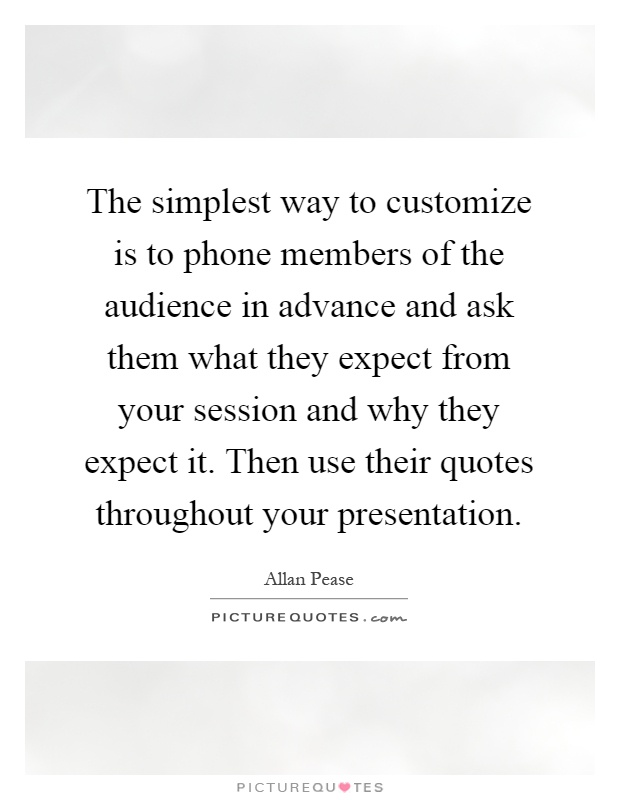 allan pease quotes sayings quotations  the simplest way to customize is to phone members of the audience in advance and ask