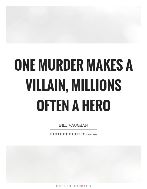 One murder makes a villain, millions often a hero Picture Quote #1