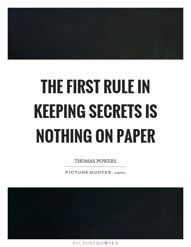 The first rule in keeping secrets is nothing on paper Picture Quote #1