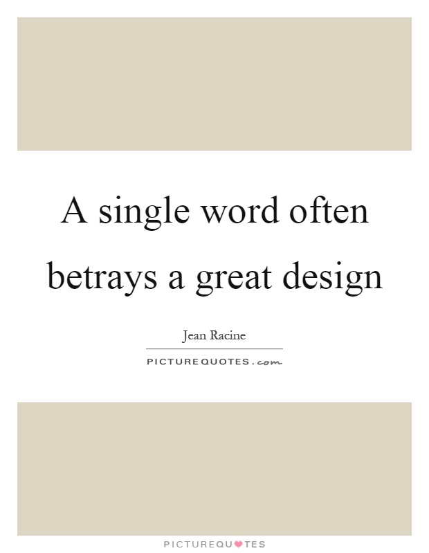 A single word often betrays a great design Picture Quote #1