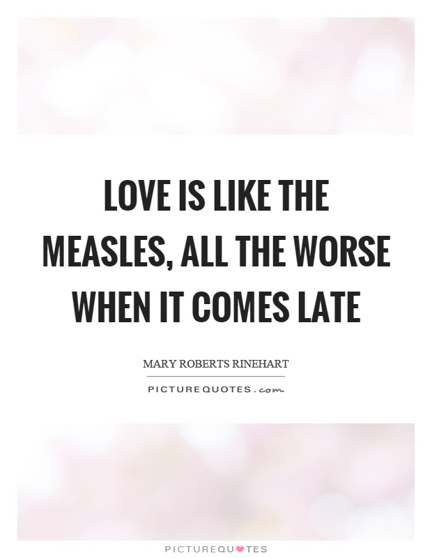 Love is like the measles, all the worse when it comes late Picture Quote #1