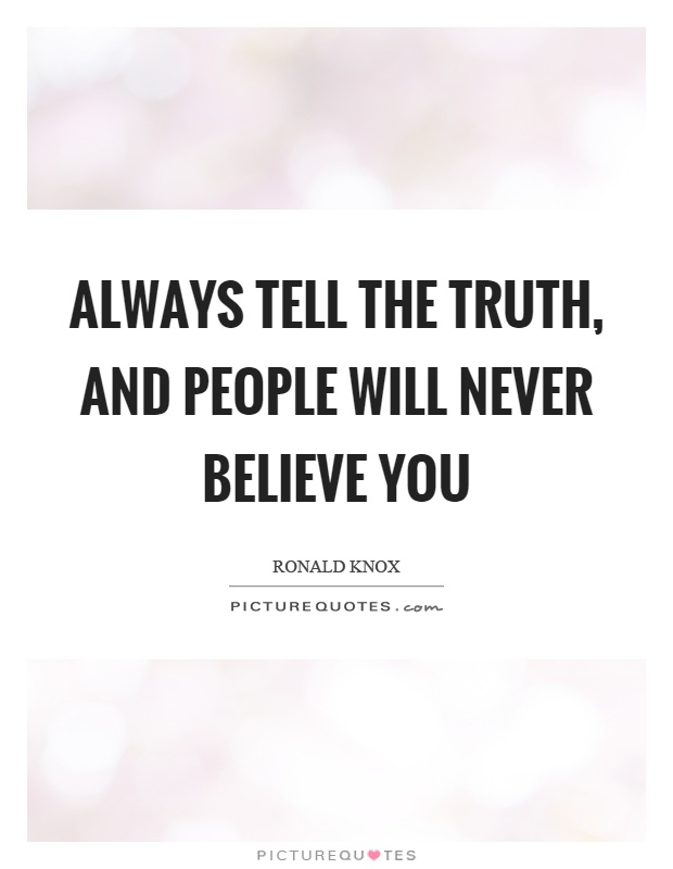 Always tell the truth, and people will never believe you Picture Quote #1