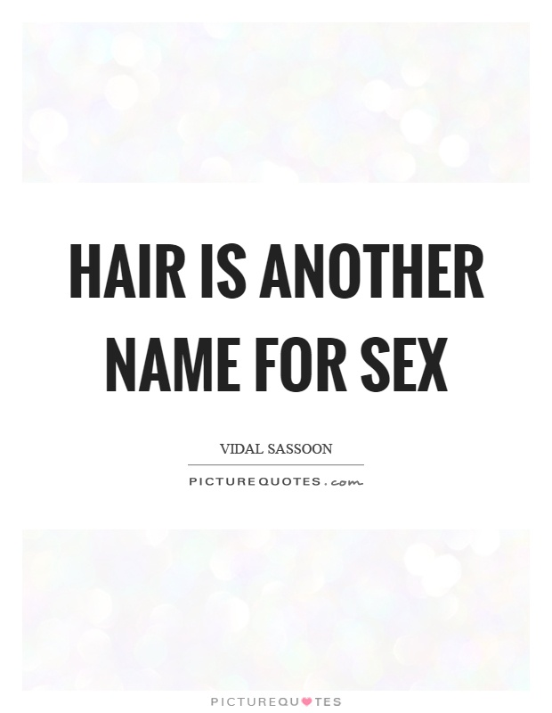 Hair is another name for sex Picture Quote #1