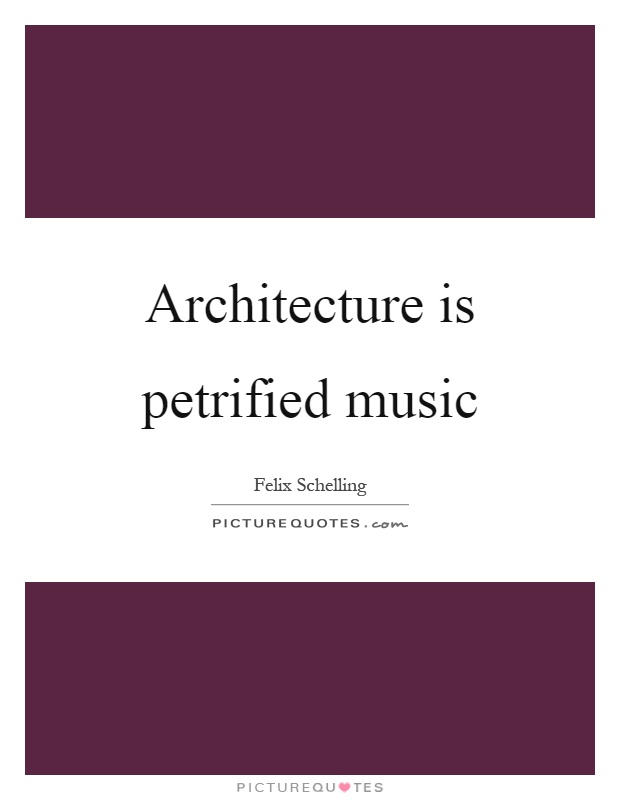 Architecture is petrified music Picture Quote #1