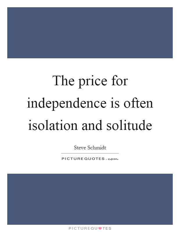 The price for independence is often isolation and solitude Picture Quote #1
