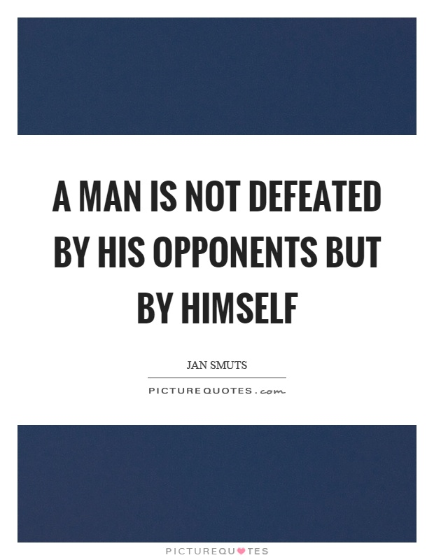 A man is not defeated by his opponents but by himself Picture Quote #1