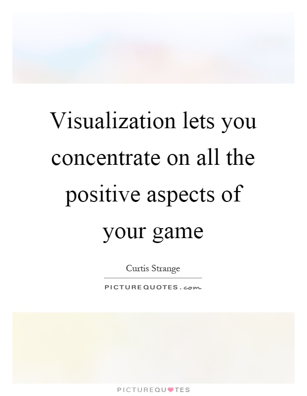 Visualization lets you concentrate on all the positive aspects of your game Picture Quote #1