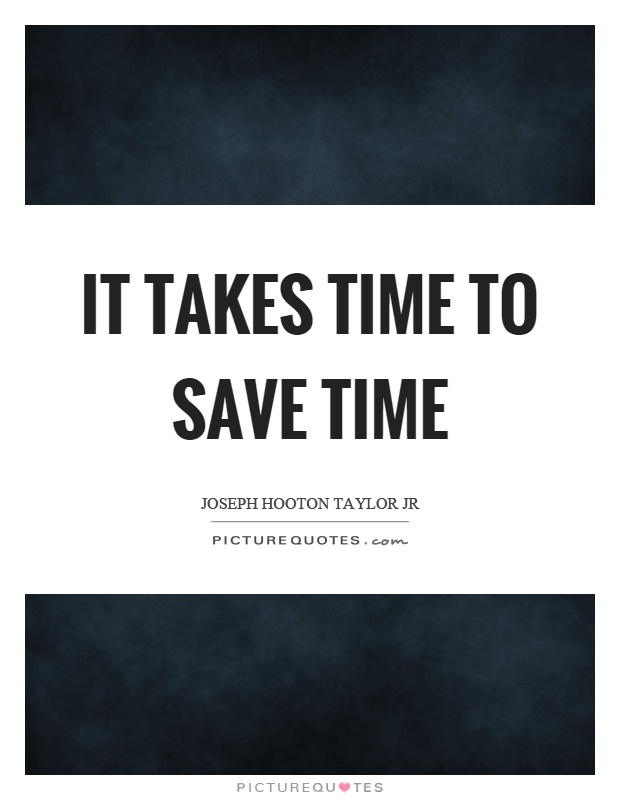 It takes time to save time Picture Quote #1