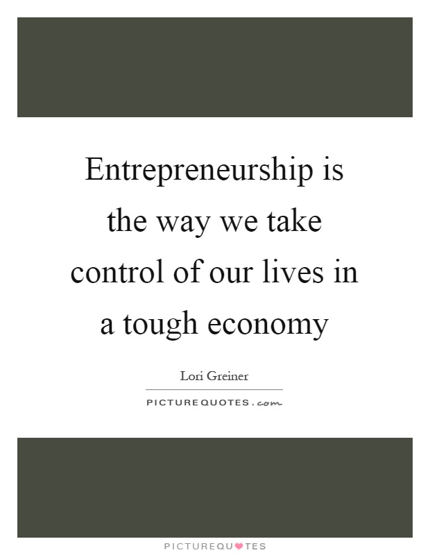 Entrepreneurship is the way we take control of our lives in a tough economy Picture Quote #1