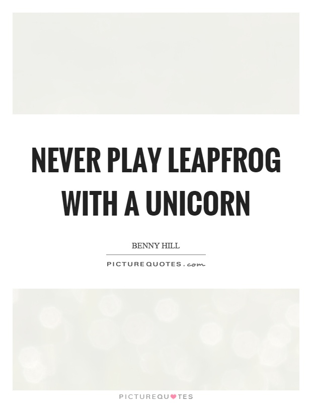 Never play leapfrog with a unicorn Picture Quote #1