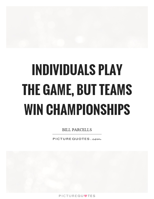 Individuals play the game, but teams win championships Picture Quote #1