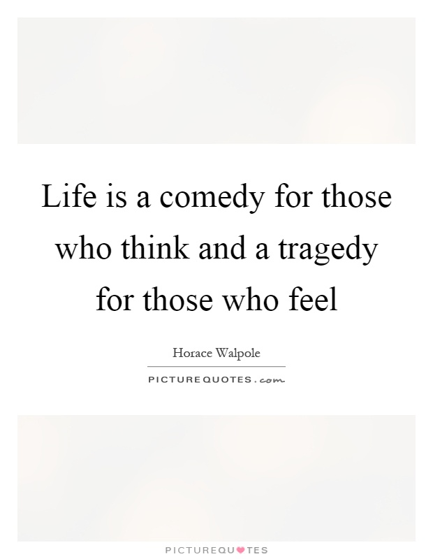Life is a comedy for those who think and a tragedy for those who feel Picture Quote #1