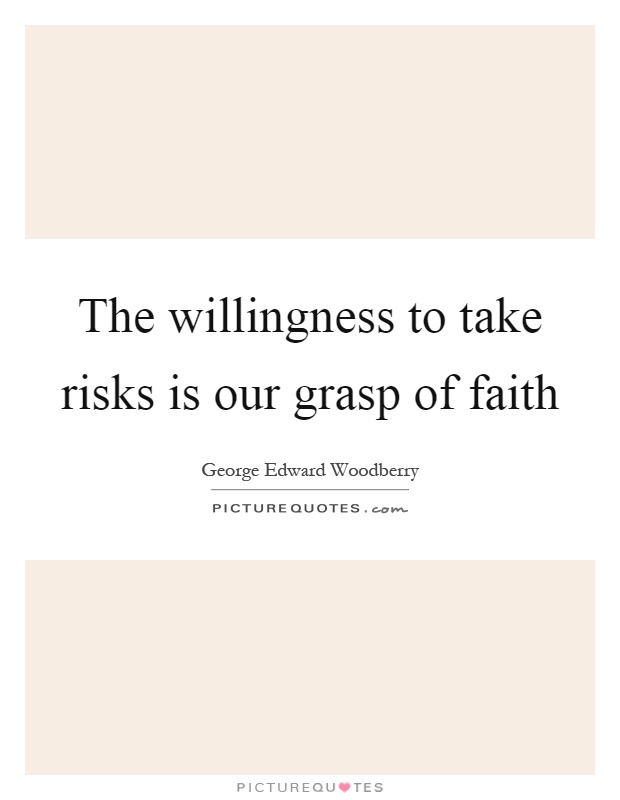 The willingness to take risks is our grasp of faith Picture Quote #1