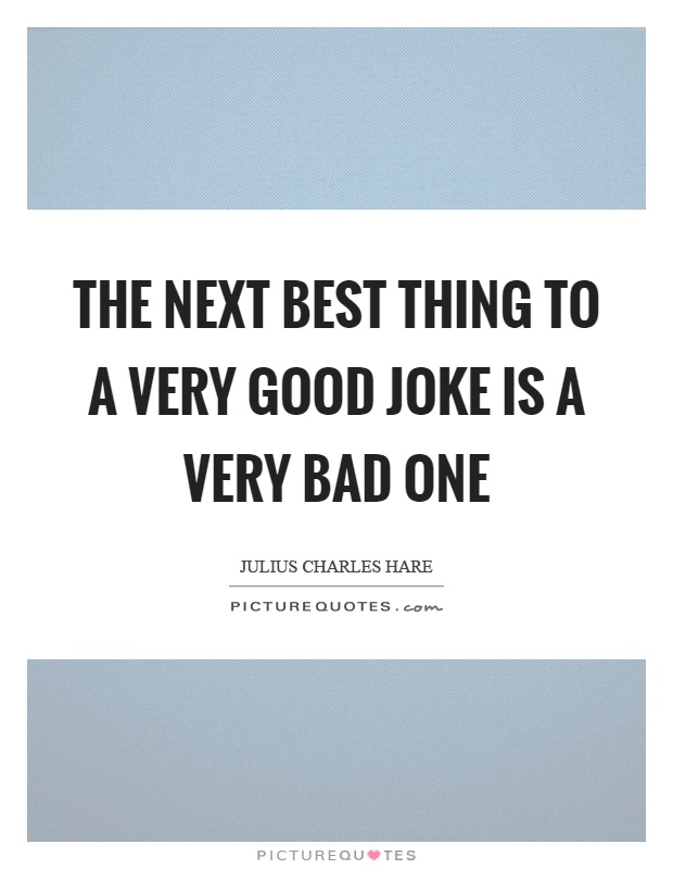 The next best thing to a very good joke is a very bad one Picture Quote #1