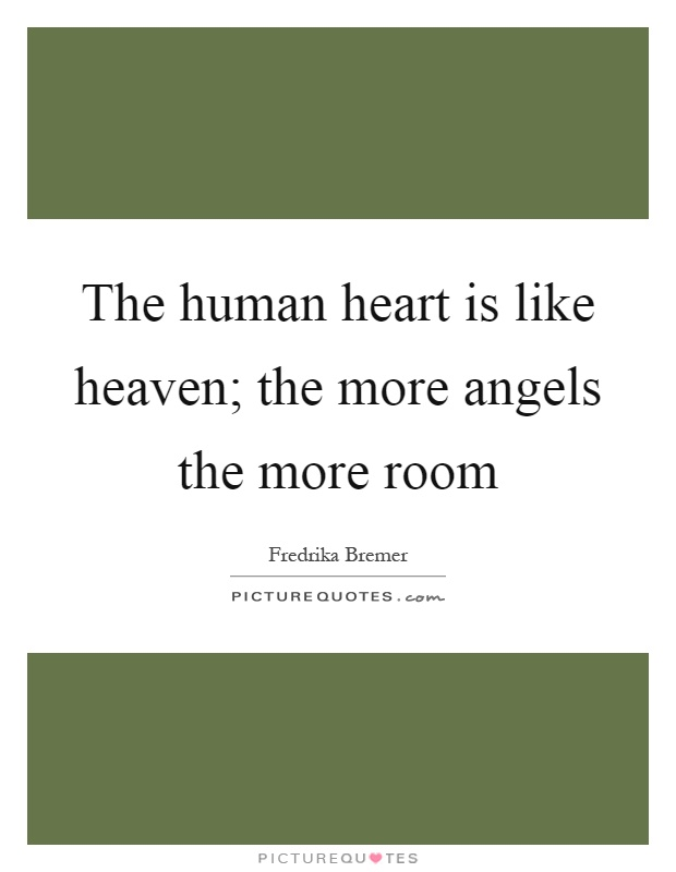 The human heart is like heaven; the more angels the more room Picture Quote #1