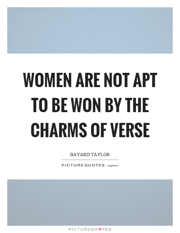 Women are not apt to be won by the charms of verse Picture Quote #1
