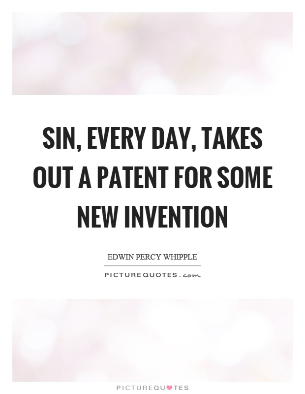 Sin, every day, takes out a patent for some new invention Picture Quote #1