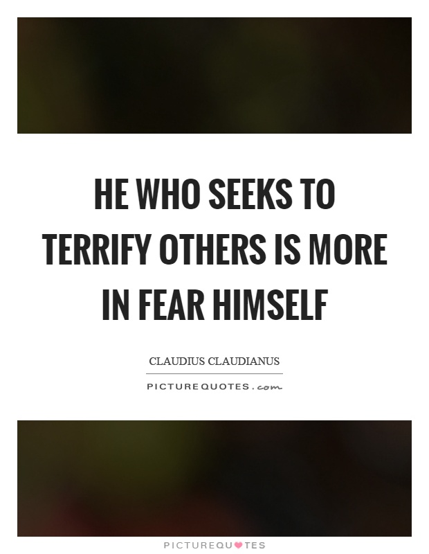 He who seeks to terrify others is more in fear himself Picture Quote #1