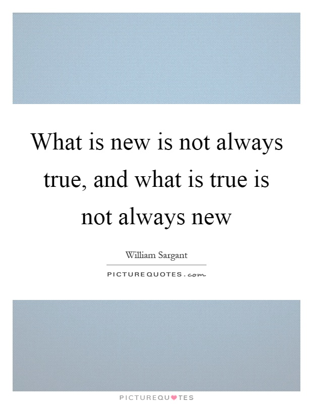 What is new is not always true, and what is true is not always new Picture Quote #1