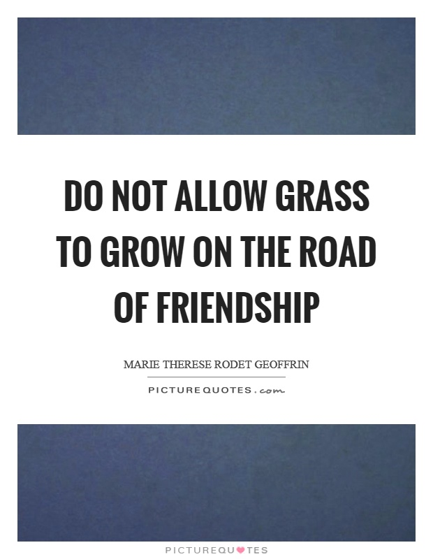 Do not allow grass to grow on the road of friendship Picture Quote #1