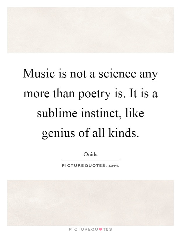 Music is not a science any more than poetry is. It is a sublime instinct, like genius of all kinds Picture Quote #1