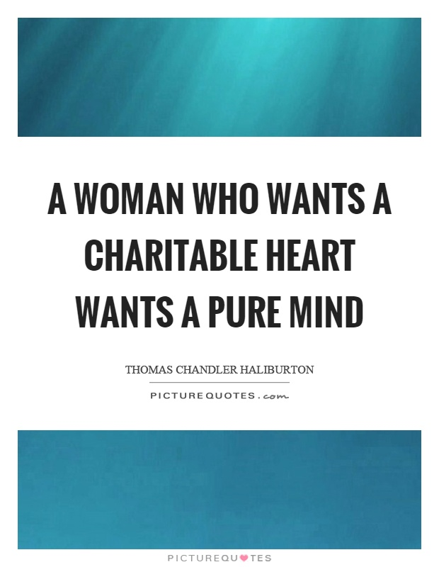 A woman who wants a charitable heart wants a pure mind Picture Quote #1