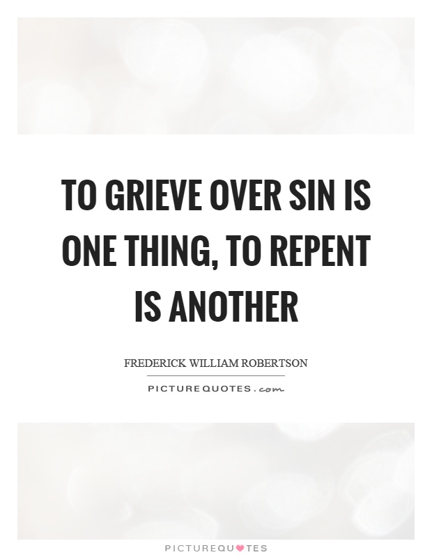 To grieve over sin is one thing, to repent is another Picture Quote #1