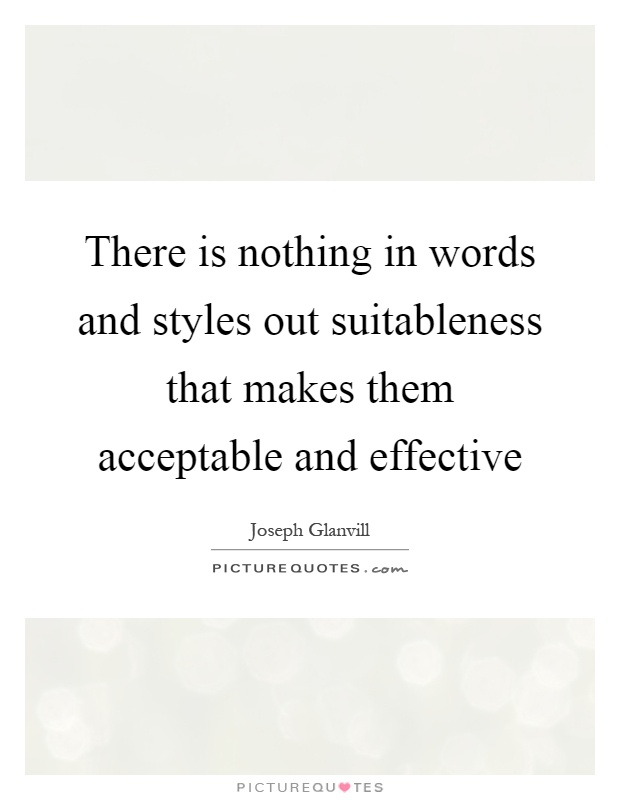 There is nothing in words and styles out suitableness that makes them acceptable and effective Picture Quote #1