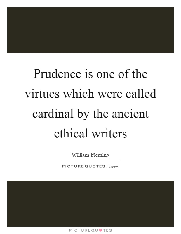 Prudence is one of the virtues which were called cardinal by the ancient ethical writers Picture Quote #1