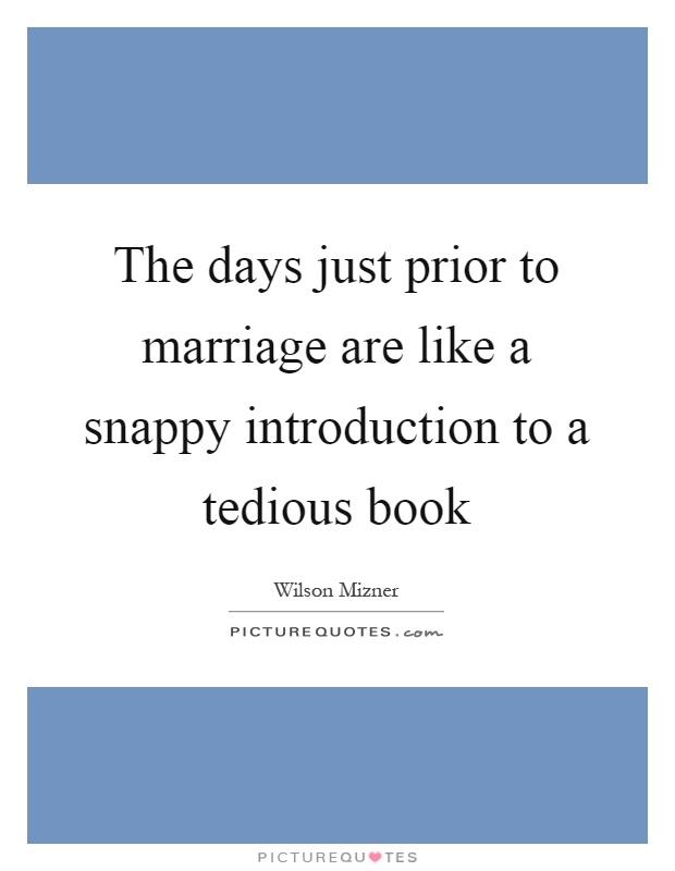 The days just prior to marriage are like a snappy introduction to a tedious book Picture Quote #1