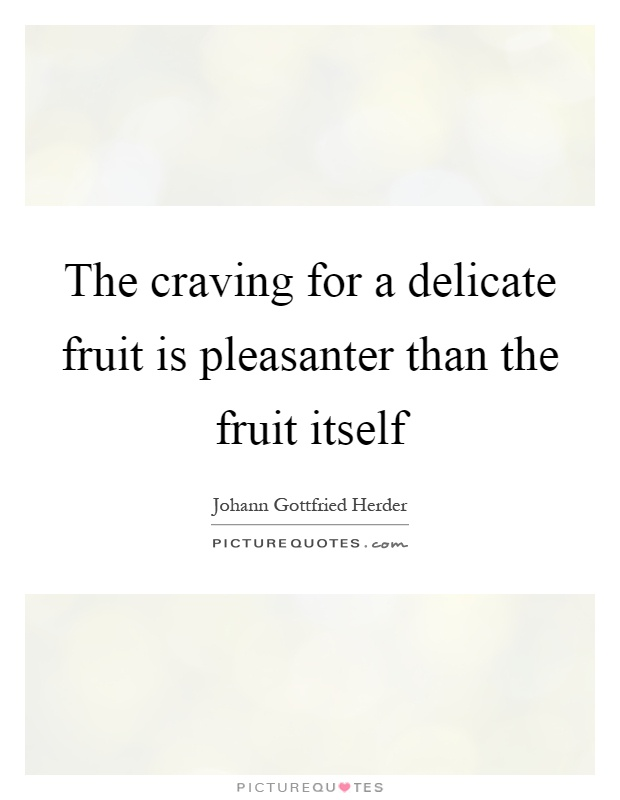 The craving for a delicate fruit is pleasanter than the fruit itself Picture Quote #1