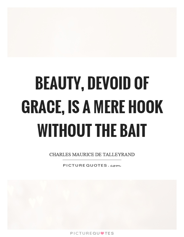 Beauty, devoid of grace, is a mere hook without the bait Picture Quote #1