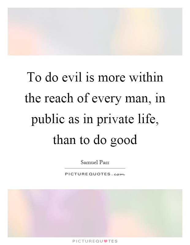 the inherent evil and good inside a man Is mankind inherently good or evil september 12, 2014 by shaun maher in the scriptures it lays out that man is evil but through the atonement we are made good.