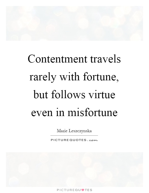 Contentment travels rarely with fortune, but follows virtue even in misfortune Picture Quote #1