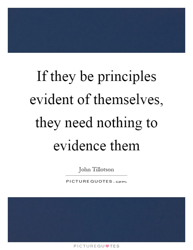 If they be principles evident of themselves, they need nothing to evidence them Picture Quote #1