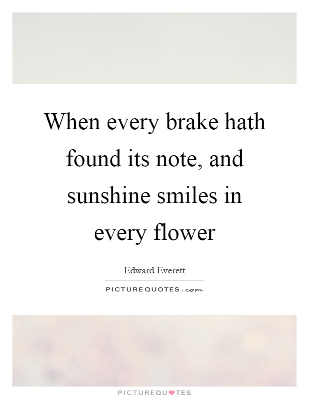 Brake Quotes Prepossessing When Every Brake Hath Found Its Note And Sunshine Smiles In