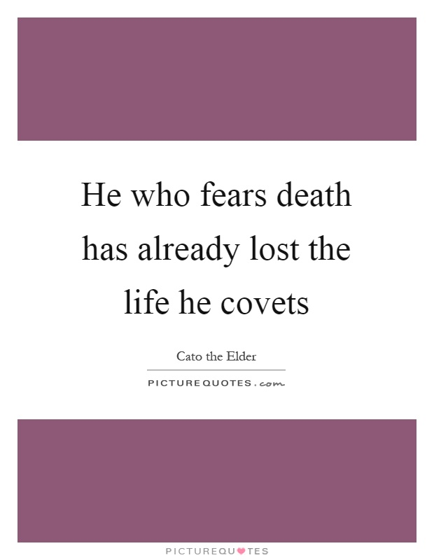 He who fears death has already lost the life he covets Picture Quote #1