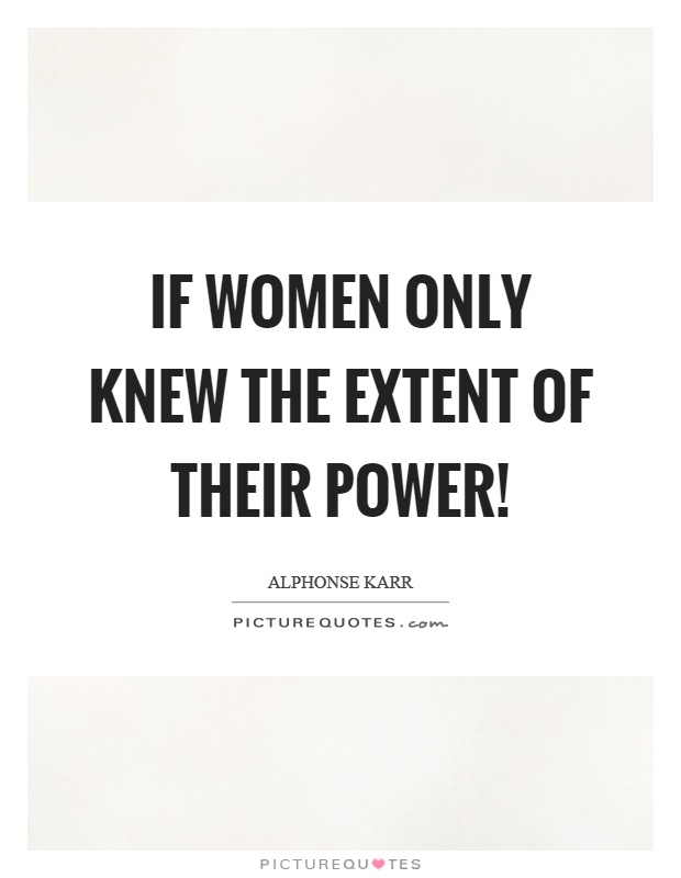 If women only knew the extent of their power! Picture Quote #1