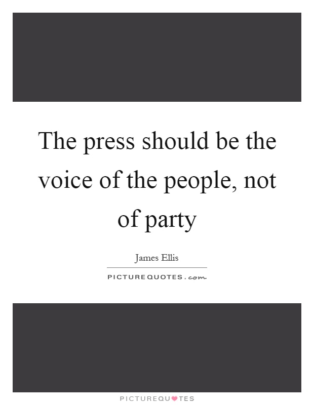 The press should be the voice of the people, not of party Picture Quote #1