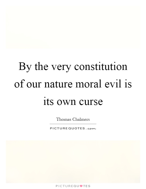 By the very constitution of our nature moral evil is its own curse Picture Quote #1