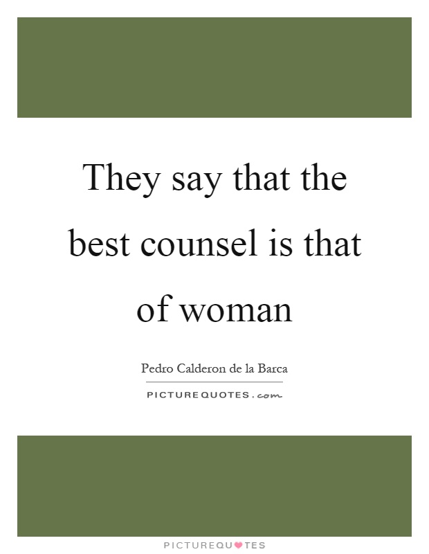 They say that the best counsel is that of woman Picture Quote #1