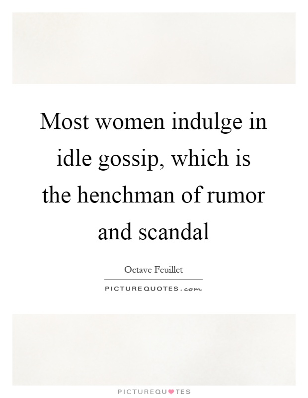 Most women indulge in idle gossip, which is the henchman of rumor and scandal Picture Quote #1