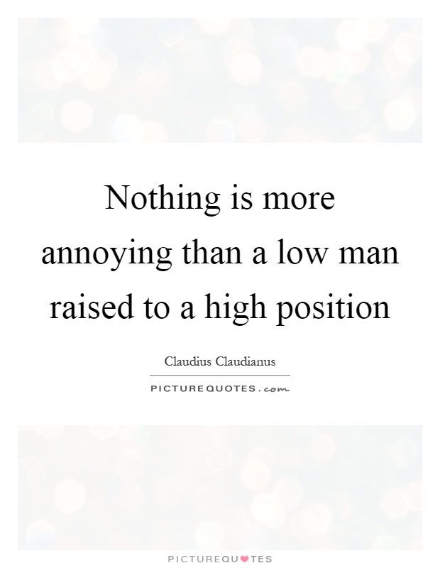 Nothing is more annoying than a low man raised to a high position Picture Quote #1