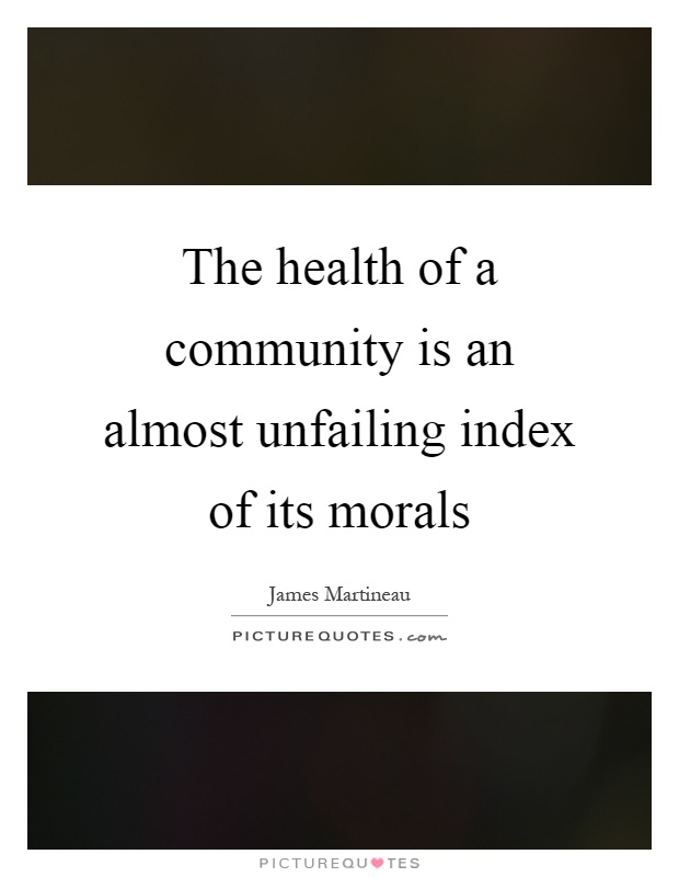 The health of a community is an almost unfailing index of its morals Picture Quote #1