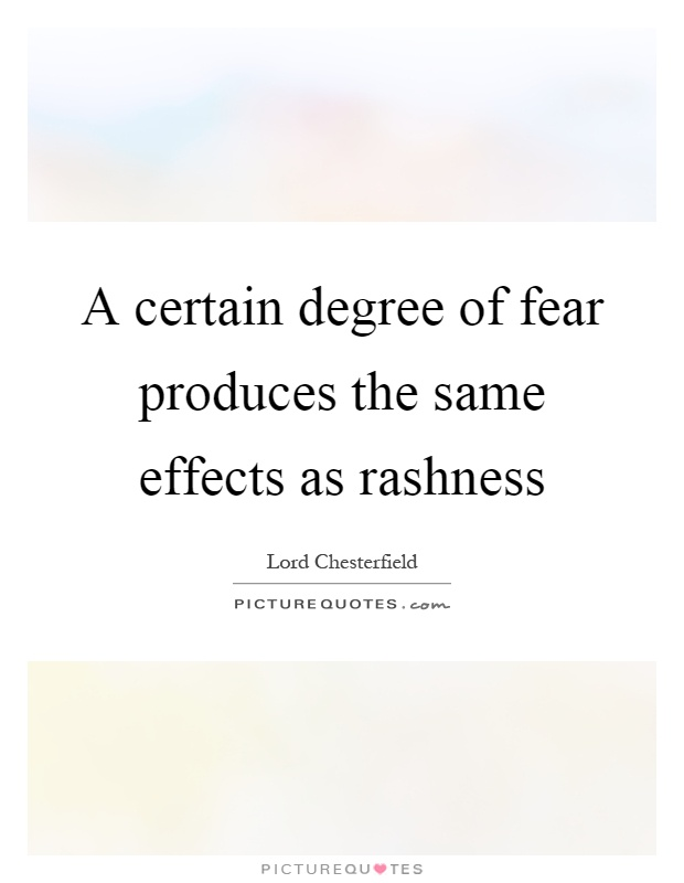 A certain degree of fear produces the same effects as rashness Picture Quote #1